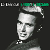Lo Esencial Enrique Guzman by Enrique Guzman