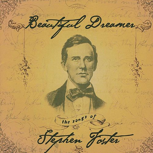 Beautiful Dreamer: The Songs of Stephen Foster by Various Artists