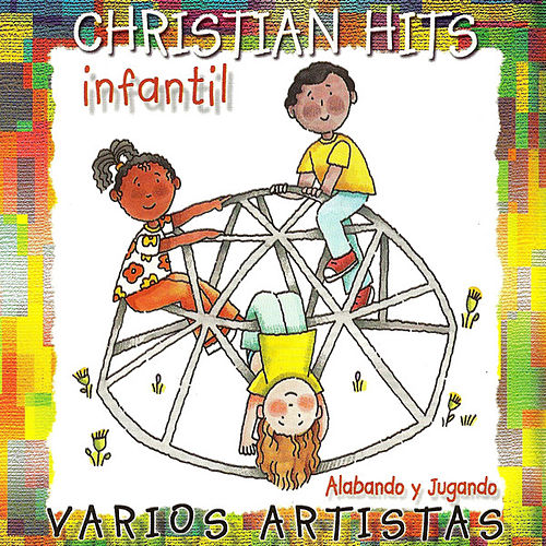 Christian Hits Infantil: Alabando y Jugando by Various Artists