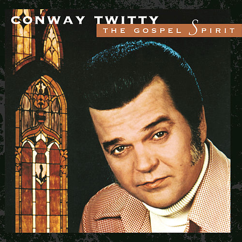 The Gospel Spirit by Conway Twitty