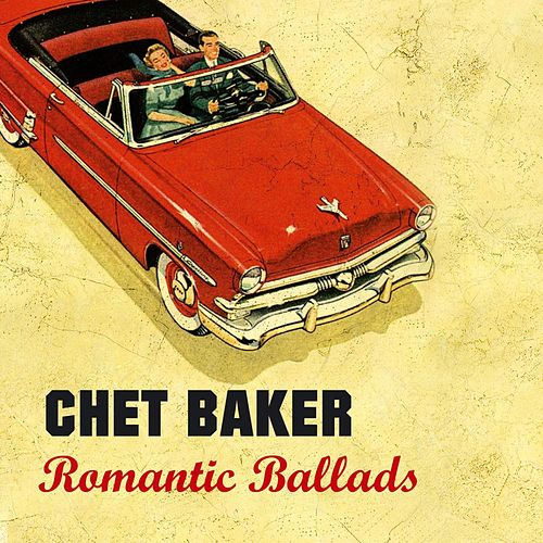 Romantic Ballads of Chet Baker (Great Songs and instrumentals) by Chet Baker