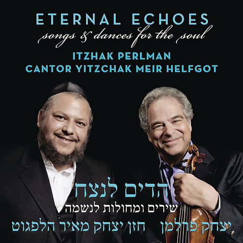 Eternal Echoes: Songs and Dances for the Soul by Itzhak Perlman