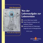 Von der Lebensaufgabe zur Lebensvision - Selbst-Management by Kurt Tepperwein