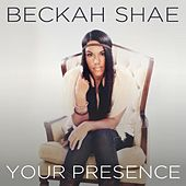 Your Presence by Beckah Shae
