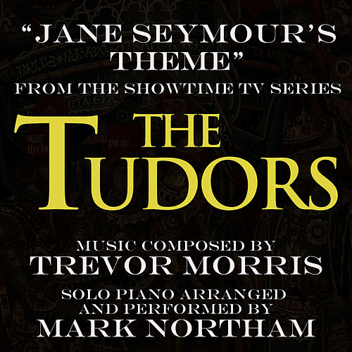 'The Tudors' - Jane Seymour's Theme (Trevor Morris) (Single) by Mark Northam