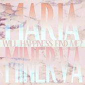 Will Happiness Find Me? by Maria Minerva