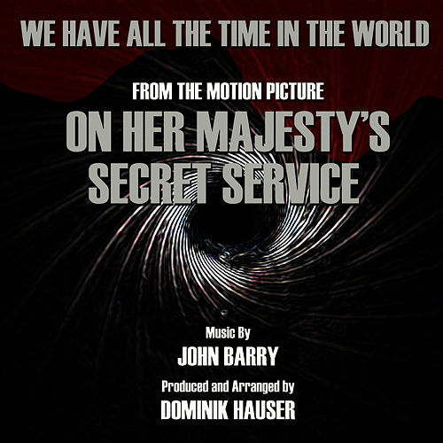 On Her Majesty's Secret Service - 'We Have All The Time In The World' Love Theme from the motion picture Instrumental (Single) by Dominik Hauser