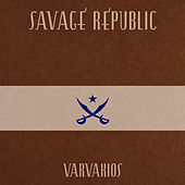 Varvakios by Savage Republic