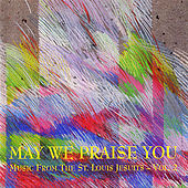May We Praise You - Vol. 2 by St. Louis Jesuits