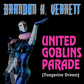 United Goblins Parade (Single) (Tangerine Dream) by Brandon K. Verrett