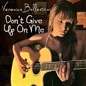 Don't Give Up On Me by Veronica Ballestrini