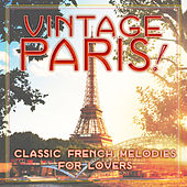 Vintage Paris! Classic Melodies for French Lovers by Various Artists