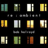 Re : Ambient by Bob Holroyd