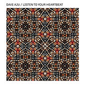 Listen To Your Heartbeat by Dave Aju