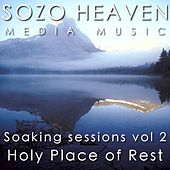 Soaking Sessions, Vol 2: Holy Place of Rest by Sozo Heaven