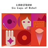 Six Cups Of Rebel by Lindstrom