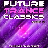 Future Trance Classics Vol. 10 by Various Artists