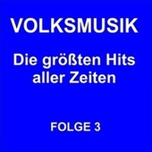 Volksmusik - Die größten Hits aller Zeiten Folge 3 by Various Artists