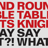 Say What?! by Round Table Knights