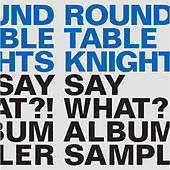 Say What?! Album Sampler by Round Table Knights