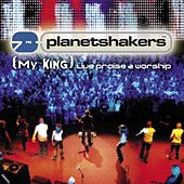 (My King) Live Praise & Worship by Planetshakers