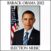 Barack Obama 2012: Election Music by Various Artists
