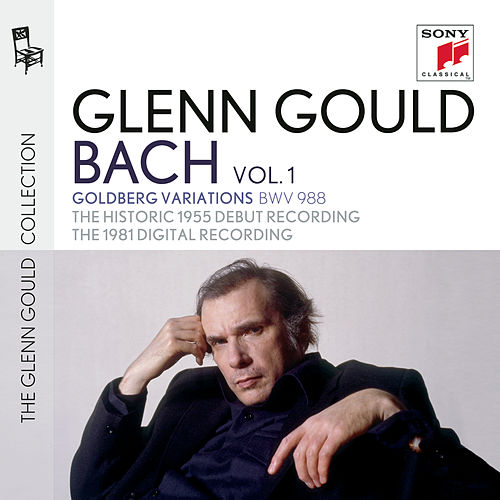 Glenn Gould plays Bach: Goldberg Variations BWV 988 - The Historic 1955 Debut Recording; The 1981 Digital Recording by Glenn Gould