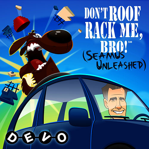 Don't Roof Rack Me, Bro! (Seamus Unleashed) by DEVO