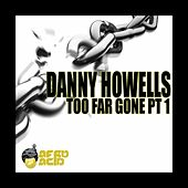 Too Far Gone by Danny Howells