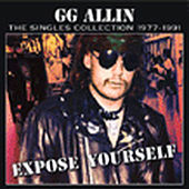 Expose Yourself: The Singles Collection 1977-1991 by G.G. Allin