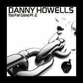 Too Far Gone Pt. 2 by Danny Howells