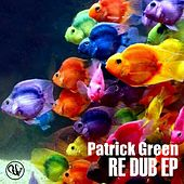 Re Dub EP by Patrick Green