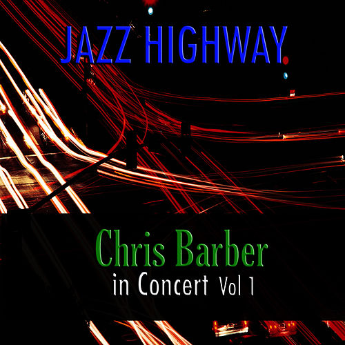 Jazz Highway: Chris Barber In Concert, Vol. 1 von Chris Barber