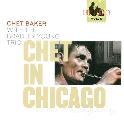 Baker, Chet: Chet in Chicago (The Legacy, Vol. 5) by Chet Baker