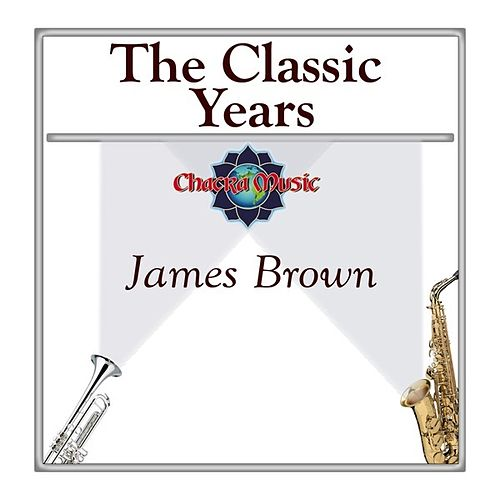 The Classic Years by James Brown