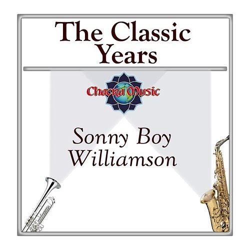 The Classic Years by Sonny Boy Williamson