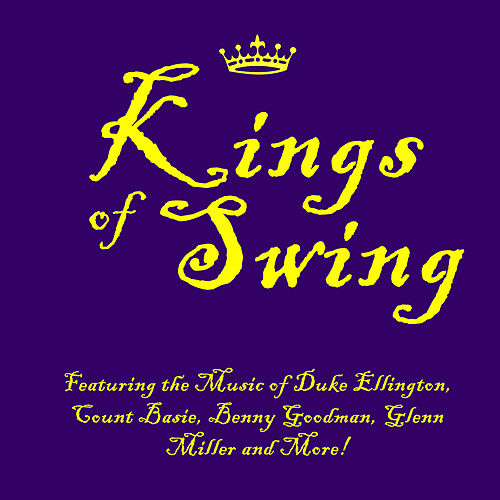 Kings of Swing: Featuring the Music of Duke Ellington, Count Basie, Benny Goodman, Glenn Miller and More! by Various Artists