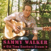 Old Time Southern Dream by Sammy Walker