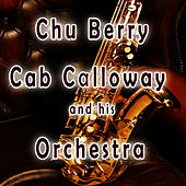 Chu Berry, Cab Calloway & His Orchestra by Cab Calloway