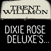 Dixie Rose Deluxe's Honky... by Trent Willmon