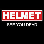 See You Dead by Helmet