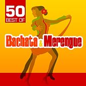 50 Best of Bachata & Merengue by Various Artists