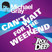 Can't Wait for the Weekend (Remixes EP) by Michael Gray