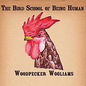 The Bird School of Being Human by Woodpecker Wooliams