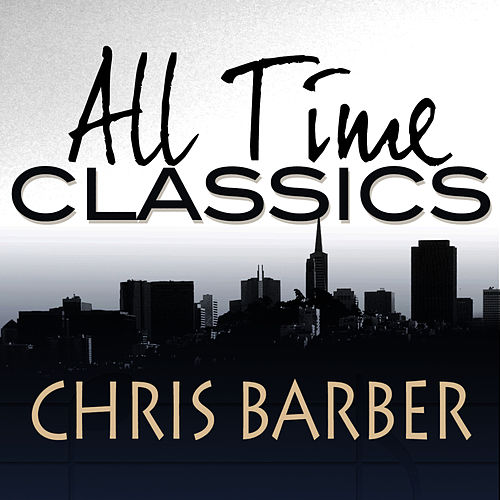 All Time Classics von Chris Barber
