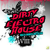 Dirty Electro House VIII - Winter Wonderland Edition von Various Artists
