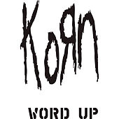 Word Up by Korn