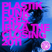 Plastik Funk Pres. Ibiza the Closing 2011 von Various Artists