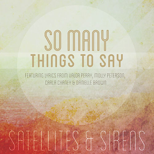 So Many Things To Say - Single by Satellites and Sirens