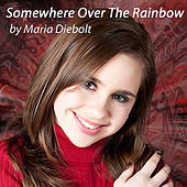 Somewhere Over the Rainbow by Maria Diebolt